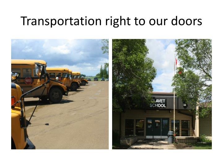 Transportation right to our doors