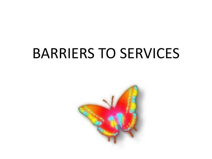 BARRIERS TO SERVICES