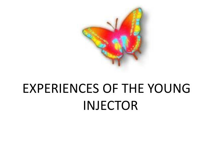 EXPERIENCES OF THE YOUNG INJECTOR