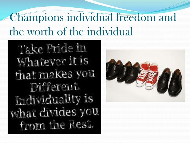 Champions individual freedom and the worth of the individual