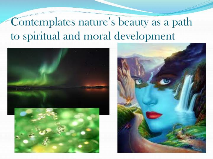 Contemplates nature's beauty as a path to spiritual and moral development