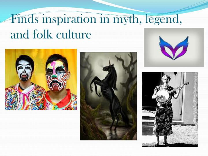 Finds inspiration in myth, legend, and folk culture
