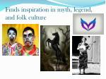 finds inspiration in myth legend and folk culture