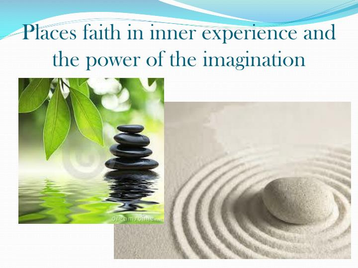 Places faith in inner experience and the power of the imagination
