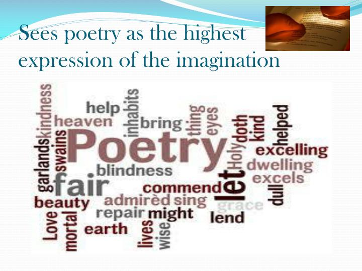 Sees poetry as the highest expression of the imagination