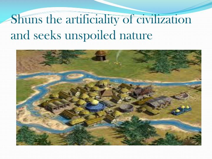 Shuns the artificiality of civilization and seeks unspoiled nature