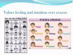 values feeling and intuition over reason