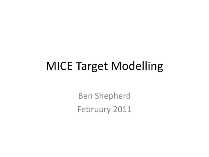 Mice target modelling