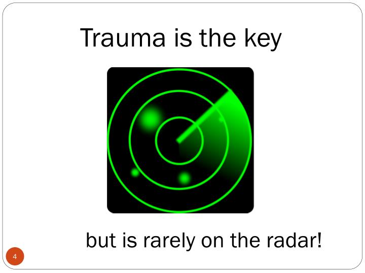 Trauma is the key