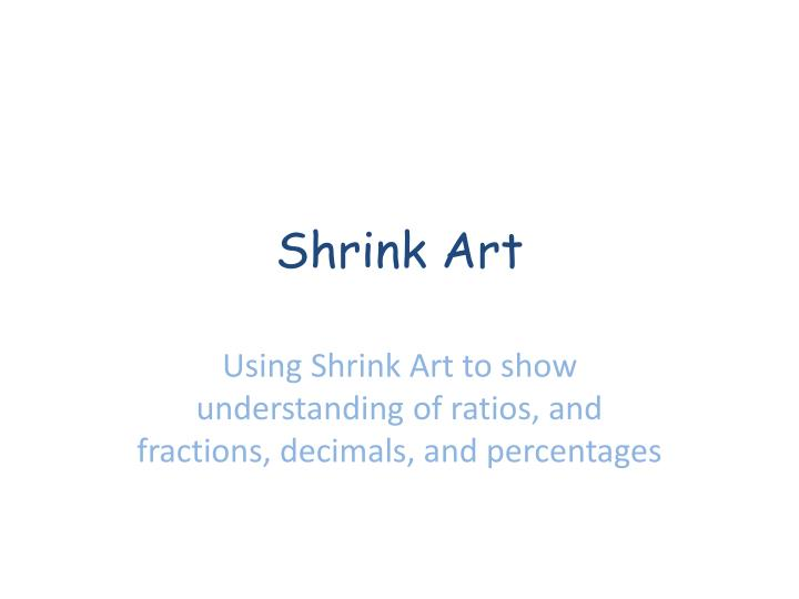 shrink art