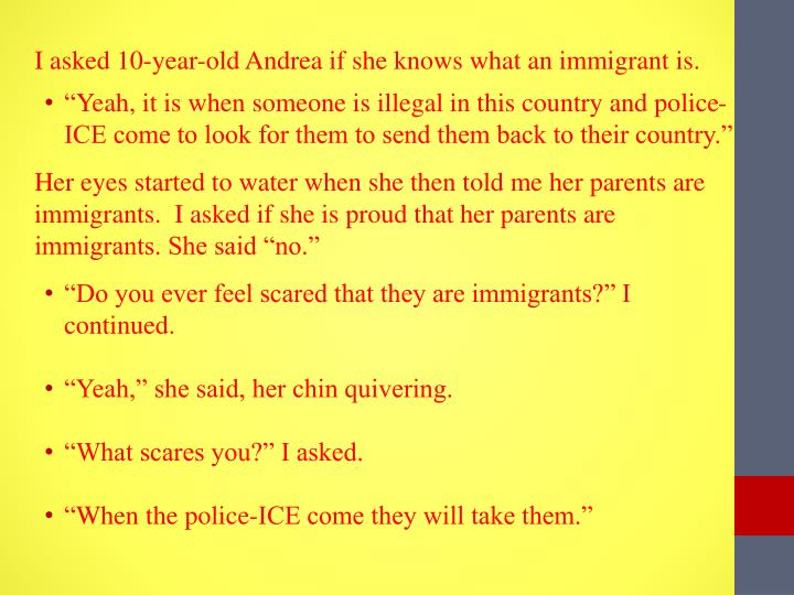 I asked 10-year-old Andrea if she knows what an immigrant is.