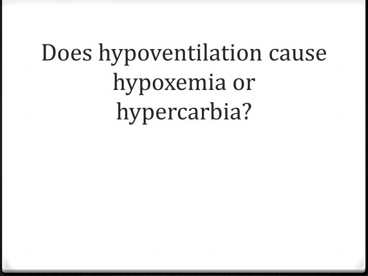 Does hypoventilation cause hypoxemia or