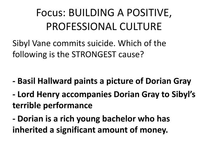 Focus: BUILDING A POSITIVE, PROFESSIONAL CULTURE