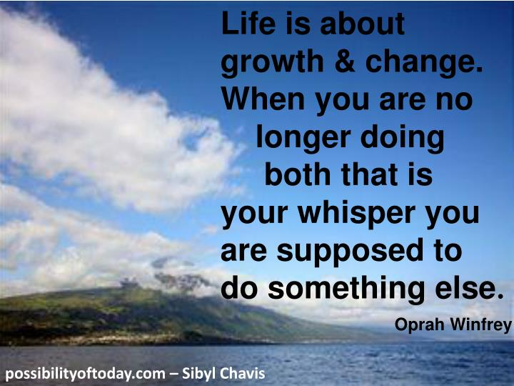 Life is about growth & change. When you are no