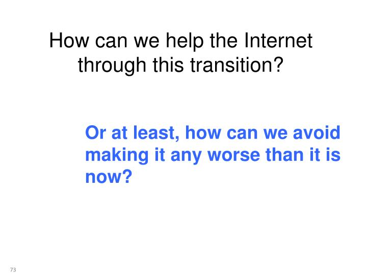 How can we help the Internet through this transition?