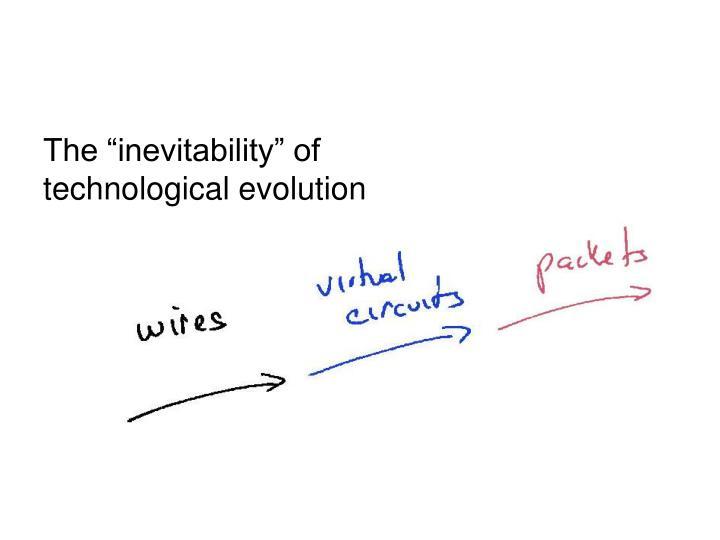 "The ""inevitability"" of technological evolution"
