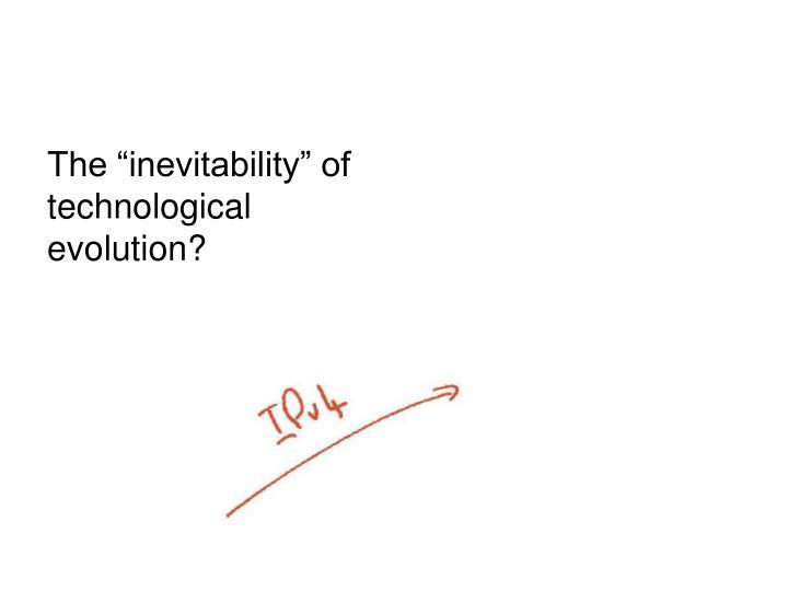 "The ""inevitability"" of technological evolution?"