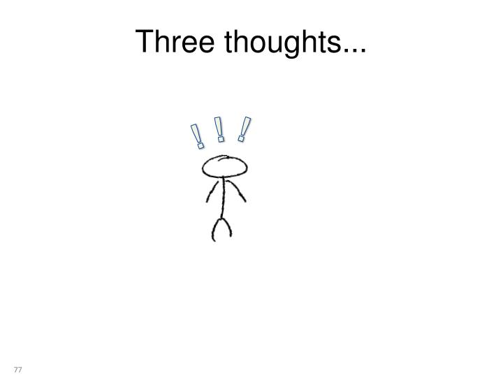 Three thoughts...