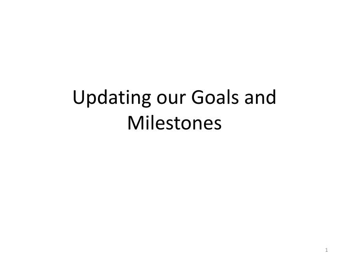 updating our goals and milestones