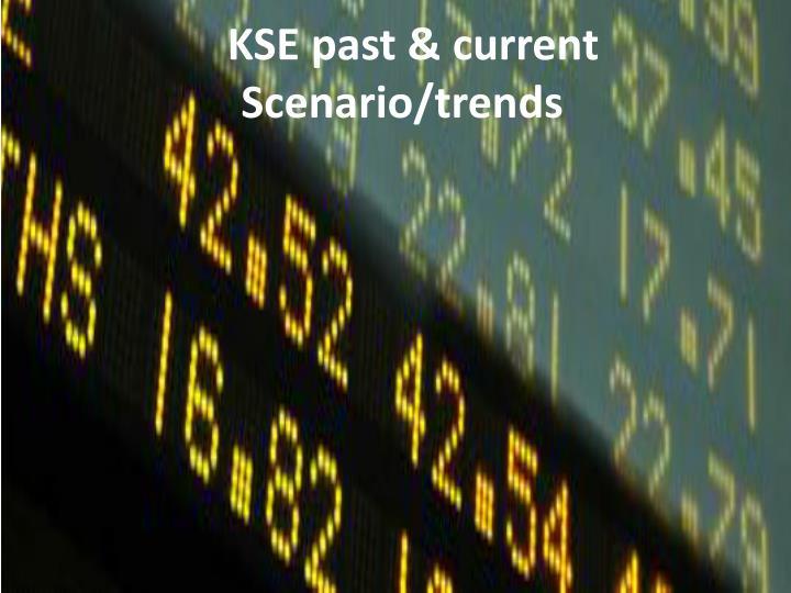 KSE past & current Scenario/trends