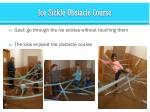 ice sickle obstacle course