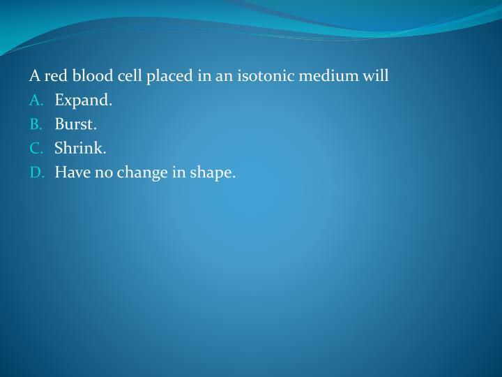 A red blood cell placed in an isotonic medium will