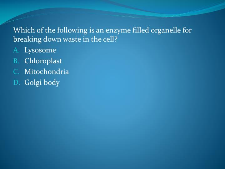 Which of the following is an enzyme filled organelle for breaking down waste in the cell?