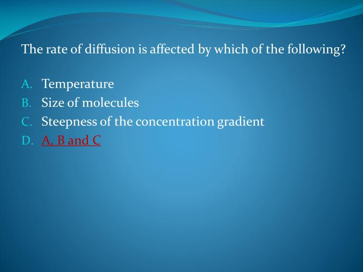 The rate of diffusion is affected by which of the following?