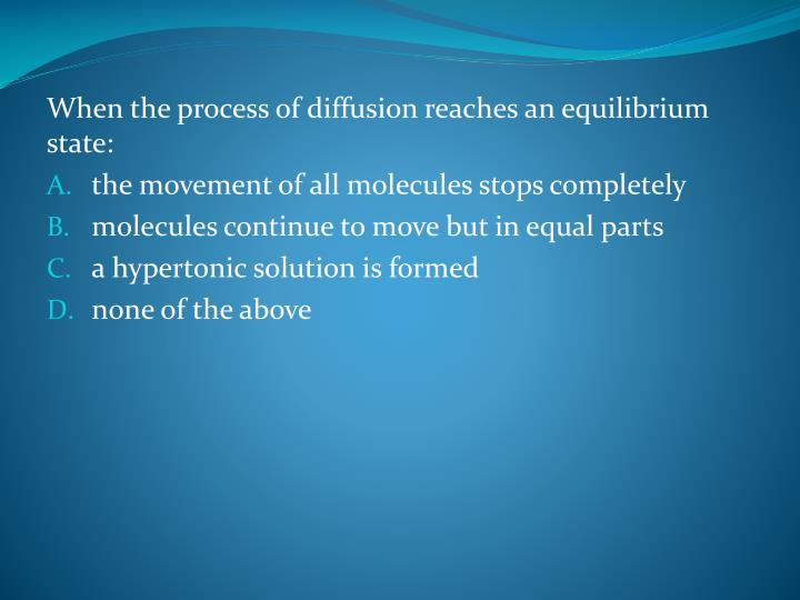 When the process of diffusion reaches an equilibrium state: