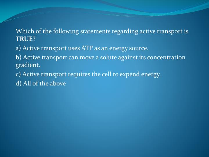 Which of the following statements regarding active transport is