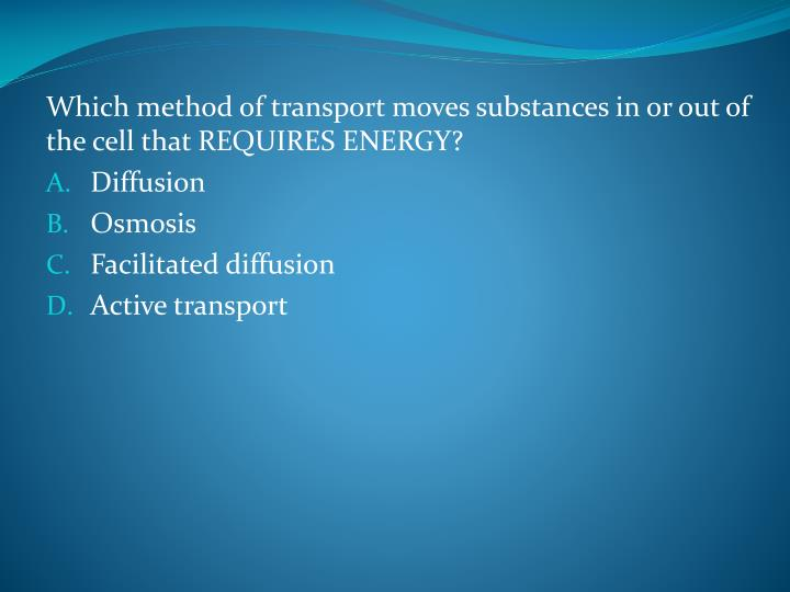 Which method of transport moves substances in or out of the cell that REQUIRES ENERGY?