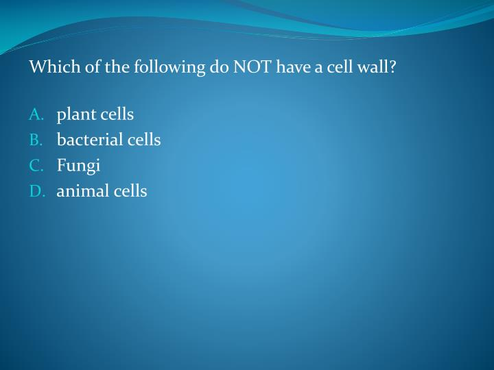 Which of the following do NOT have a cell wall?