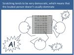 scratching tends to be very democratic which means that the loudest person doesn t usually dominate
