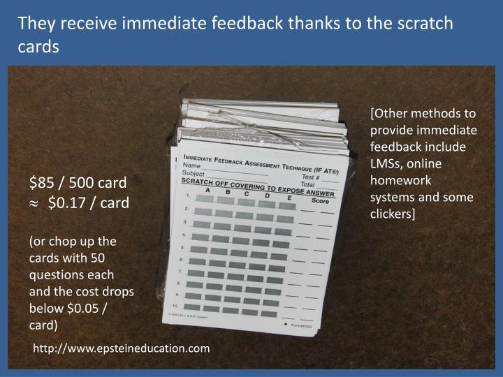 They receive immediate feedback thanks to the scratch cards