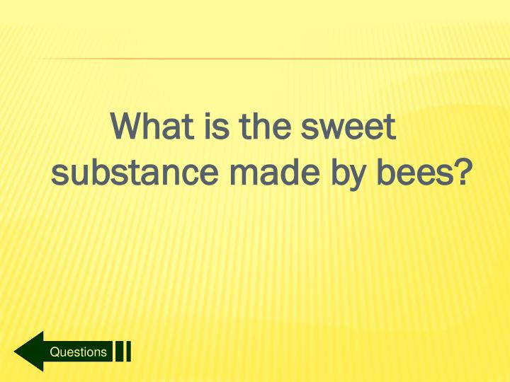 What is the sweet substance made by bees?