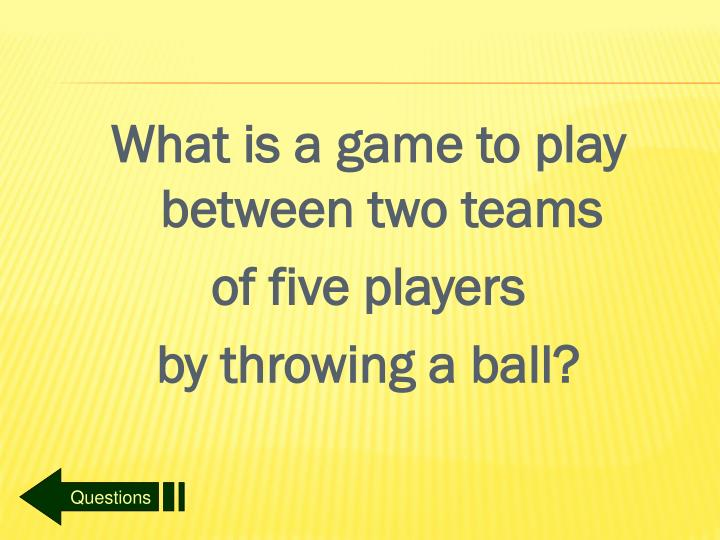 What is a game to play between two teams