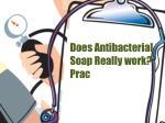 does antibacterial soap really work prac