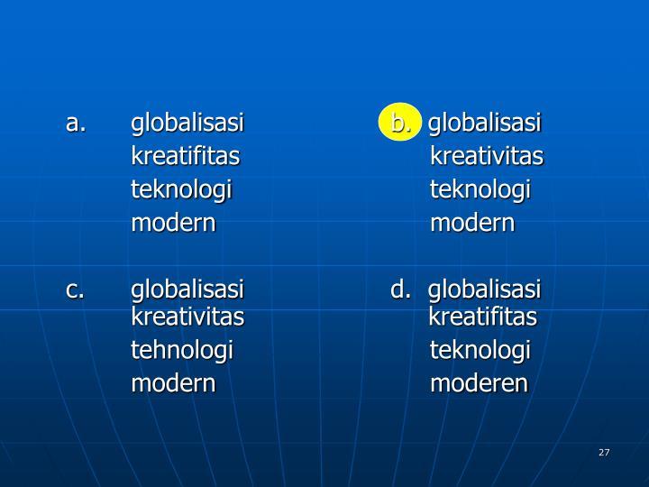 a. globalisasib.  globalisasi