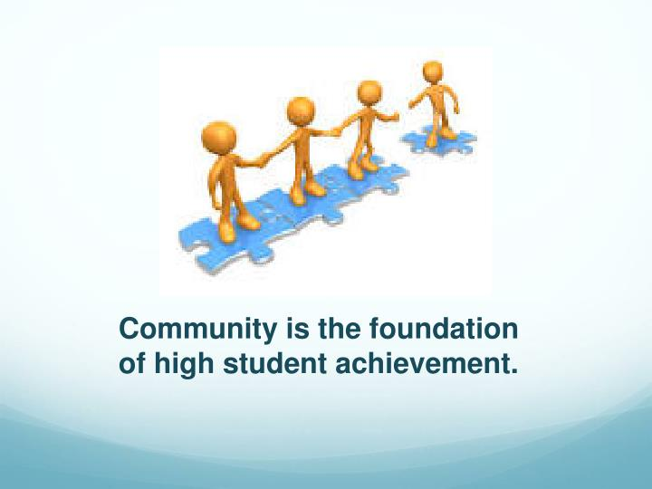 Community is the foundation of high student achievement.