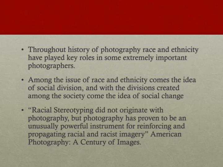 Throughout history of photography race and ethnicity have played key roles in some extremely importa...