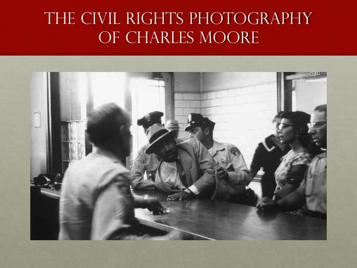 The CIVIL RIGHTS PHOTOGRAPHY OF CHARLES MOORE