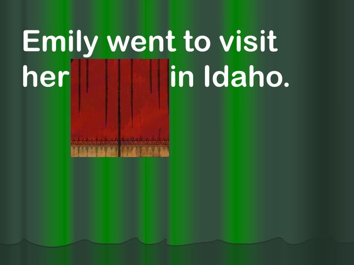 Emily went to visit her family in Idaho.