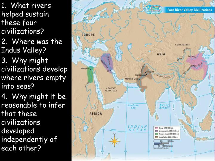 1.  What rivers helped sustain these four civilizations?