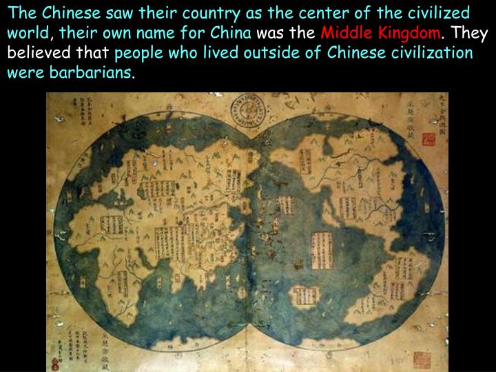 The Chinese saw their country as the center of the civilized world