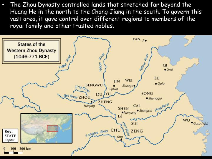 The Zhou Dynasty controlled lands that stretched far beyond the Huang He in the north to the Chang Jiang in the south. To govern this vast area, it gave control over different regions to members of the royal family and other trusted nobles.