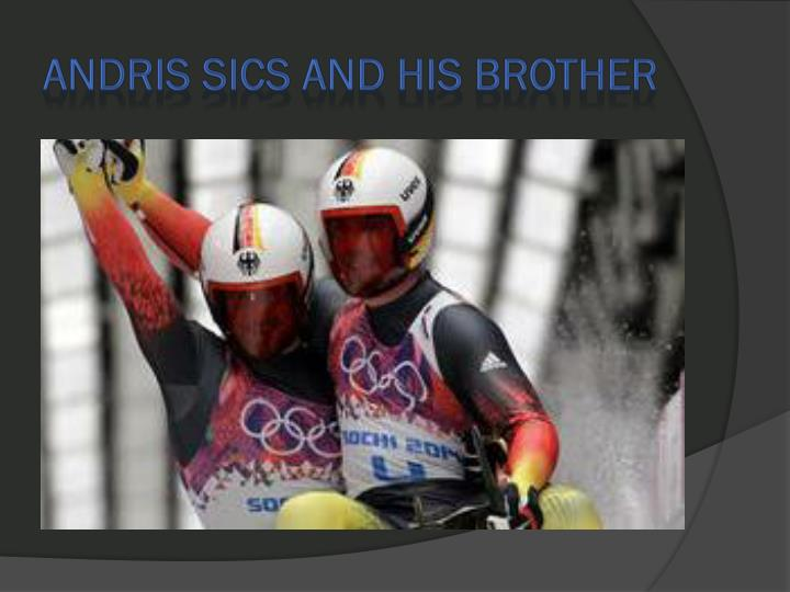 Andris sics and his brother