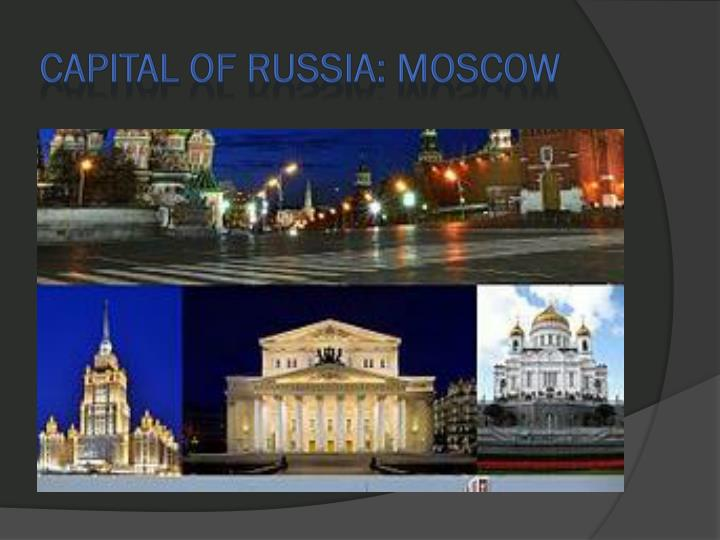 Capital of russia: MOSCOW
