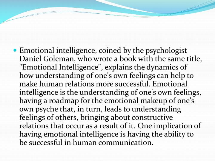 Emotional intelligence, coined by the psychologist Daniel