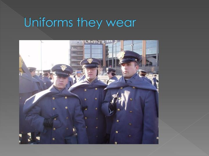 Uniforms they wear