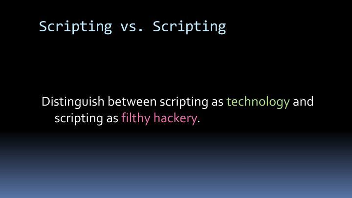 Scripting vs. Scripting